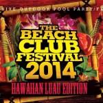 Beach Club Festival 2014: Hawaiian Luau Edition [August 16]